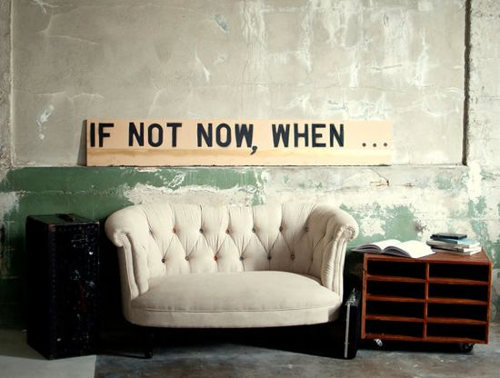 love this :: If Not Now When... by Spacebarn