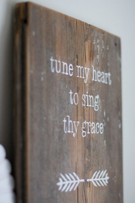 Perfect for the piano room. . . Tune my heart to sing Thy Grace