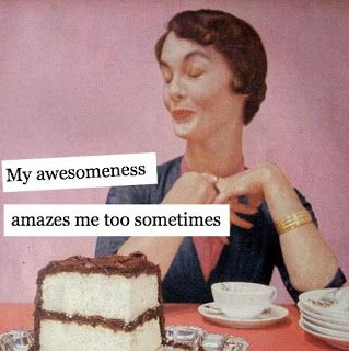 My awesomeness amazes me sometimes too/ Vintage retro funny quote