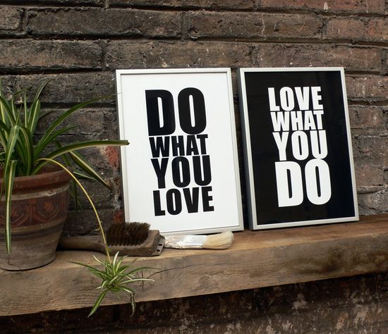 Love what you do art. This will hang in my home as a constant reminder.