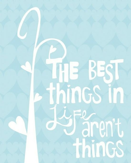 best thing in life aren't things