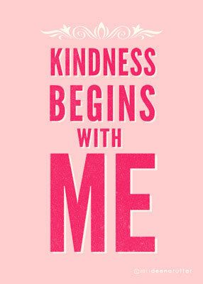 Kindness begins with me :)