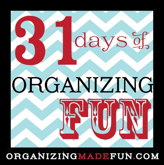 Perfect series for me!  31 Days of Organizing Fun