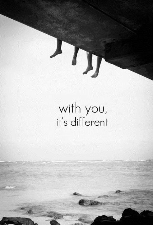 With you, it's different…