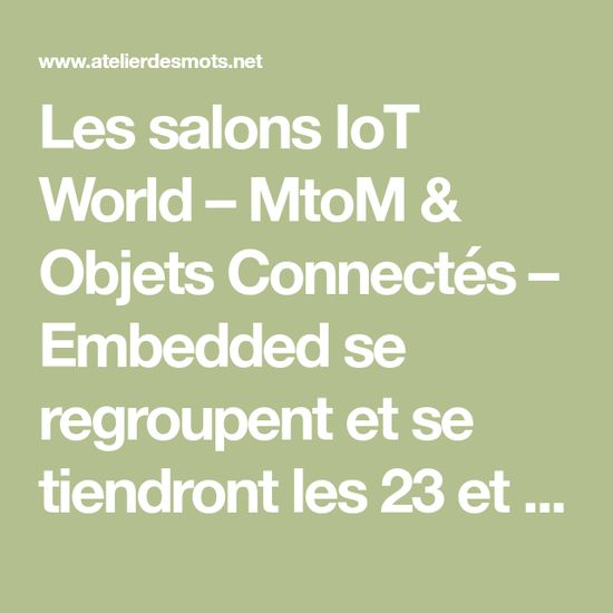Les salons IoT World – MtoM & Objets Connectés – Embedded se regroupent et se tiendront les 23 et 24 septembre prochain à Paris Expo Porte de Versailles. A cette occasion, Pascal Caillerez;, créateur de l'Atelier des Mots, animera des tables rondes. Avec...