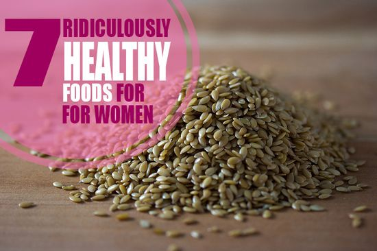 7 Ridiculously Healthy Foods for Women