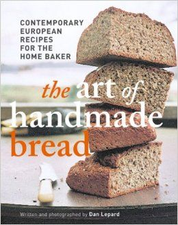 The Art of Handmade Bread: Contemporary European Recipes for the Home Baker: Dan Lepard: 9781845333126: Amazon.com: Books