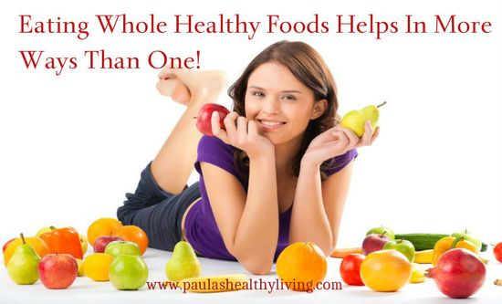 Eating Whole Healthy Foods Helps In More Ways Than One!  #health#food