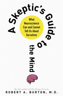 A Skeptic's Guide to the Mind - What Neuroscience Can and Cannot Tell Us About Ourselves by Robert Burton. #Kobo #eBook