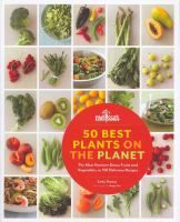 """50 Best Plants on the Planet by: Cathy Thomas  """"Cooks of all skill levels will love these 150 recipes for simple sides, breakfasts, dinners, and healthful desserts that make the most of fresh, accessible produce, from memory-boosting blackberries to antimicrobial chili peppers to vitamin A - rich watermelon."""