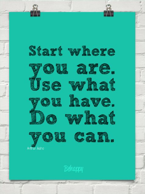 Start where  you are. use what  you have. do what  you can. by Arthur Ashe #Illustration #Quotation #Arthur_Ashe