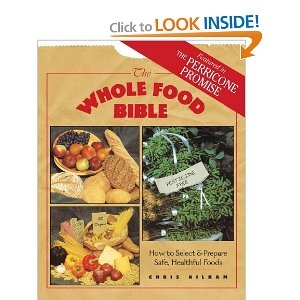The Whole Food Bible: How to Select & Prepare Safe, Healthful Foods