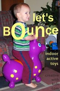 The best toys for kids who are always on the go - list of inside toys for bouncing and movement.