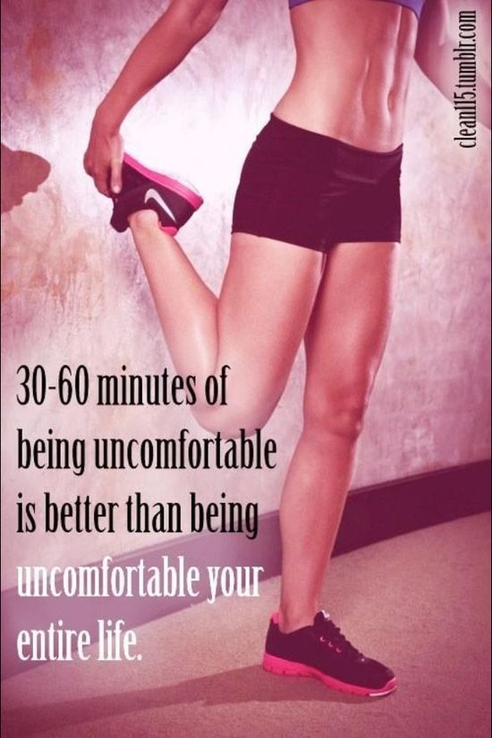 30-60 minutes of being uncomfortable is better than bein uncomfortable your entire life! Go Run!