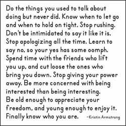 """""""Do the things you used to talk about doing but never did. Know when to let go and when to hold on tight. Stop rushing...""""  #quotes #life #gratitude #quoteoftheday #wordstoliveby #inspiration #beautyfrostingquotes"""