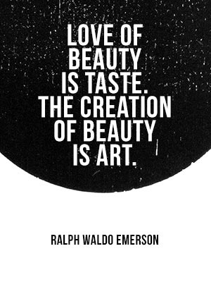 Love of beauty is taste. The creation of beauty is art. Ralph Waldo Emerson #poachit