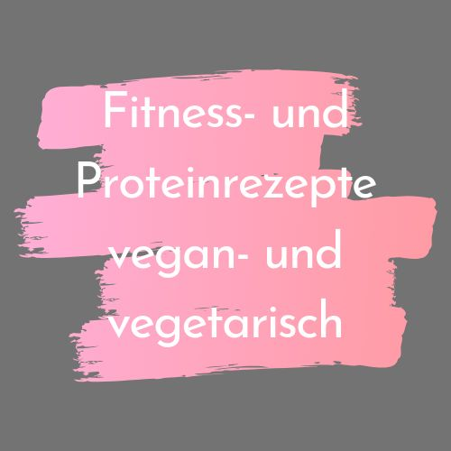 Fitness- und Protein Rezepte Vegan und Vegetarisch