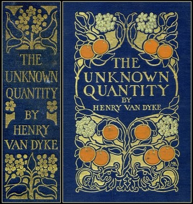 There is nothing like old, embossed book covers: The Unknown Quantity by Henry Van Dyke; Published by Scribners ~ 1912. Cover & spine design by Margaret Armstrong