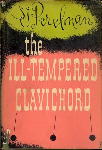 The Ill-Tempered Clavichord [by]  S. J. Perelman