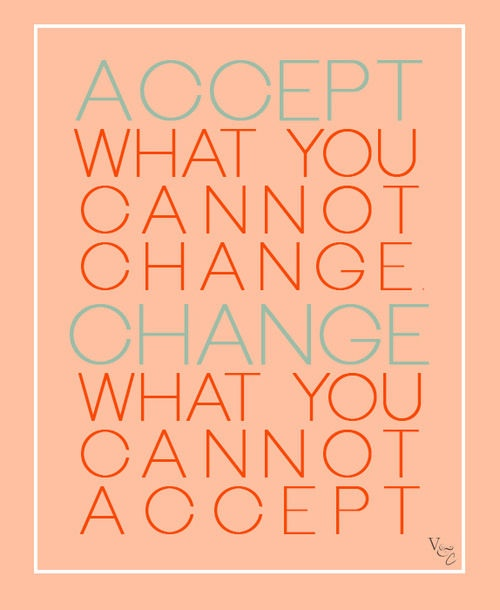 Accept what you cannot change … change what you cannot accept!