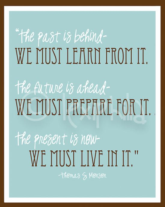 INSPIRATIONAL Art QUOTE Past Present and Future by Lexiphilia    #LDSQuotes #MormonLink.com
