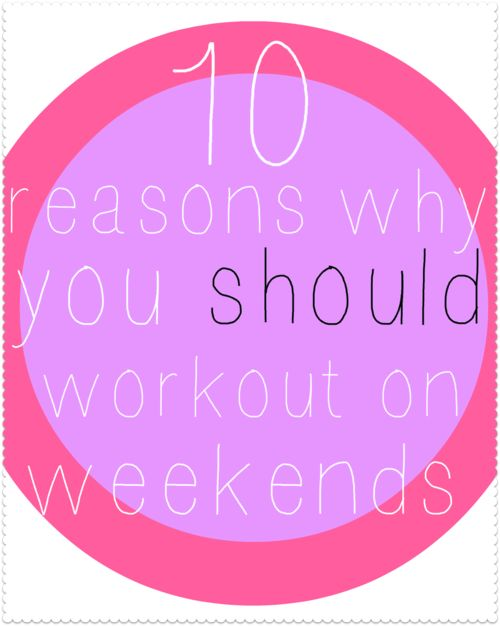 10 Reasons Why You Should Workout On The Weekends.