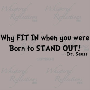 Dr Suess. Why fit in when you are born to stand out.