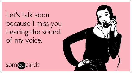 Funny Friendship Ecard: Let's talk soon because I miss you hearing the sound of my voice.