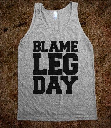 #legday #workout #exercise #fitness #tank Blame Leg Day