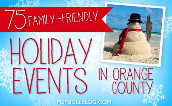 75 Christmas and Holiday Events for Kids and Families in Orange County - Popsicle Blog