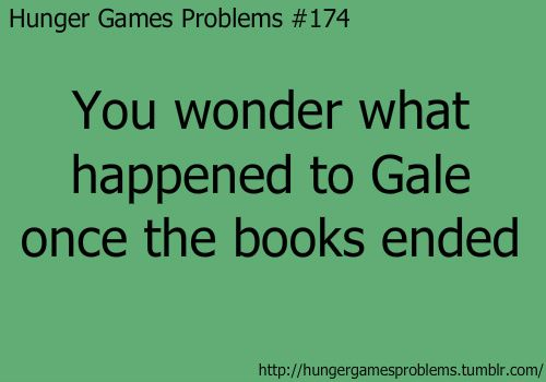 Hunger Games Problems #174 Team Gale!