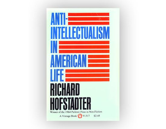 Anti-Intellectualism in American Life by Richard Hofsmoter