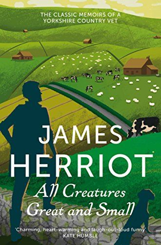 All Creatures Great and Small: The Classic Memoirs of a Yorkshire Country Vet (James Herriot 1) By James Herriot | World of Books