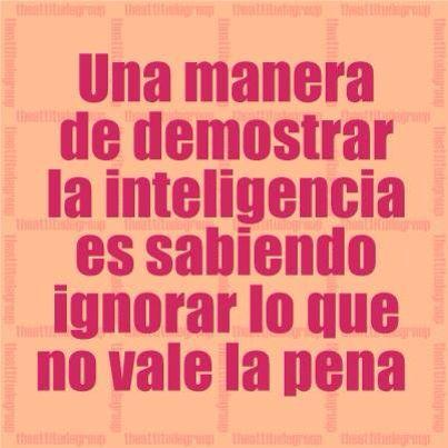 FRASES DE LA VIDA-ACTITUD-UNA MANERA DE DEMOSTRAR LA INTELIGENCIA ES SABIENDO…