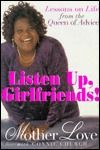 Listen Up, Girlfriends!: Lessons on Life from the Queen of Advice