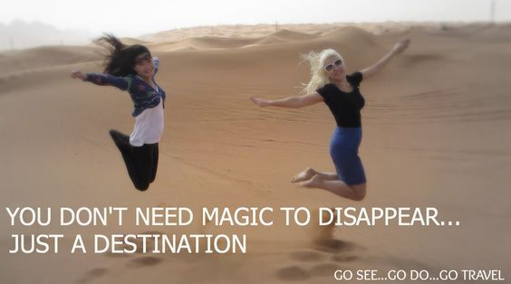 You don't need magic to disappear..Just a destination. #Quote #Travel #Desert #Fun #Vacation #Destination #GoTravel