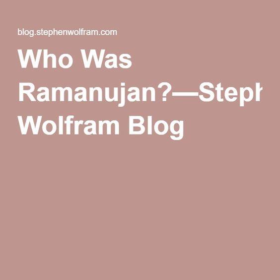 Who Was Ramanujan?—Stephen Wolfram Blog