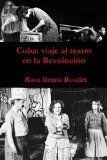 Cuba : viaje al teatro en la Revolucion : (1960-1989) / Rosa Ileana Boudet PUBLICACIÓN Santa Mónica (CA) : Ediciones de la Flecha, cop. 2012