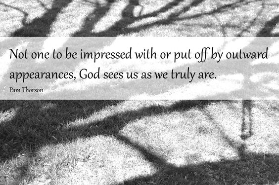 """""""Not one to be impressed with or put off by outward appearances, God sees us as we truly are."""" - Pam Thorson #caregivers #caregiving"""