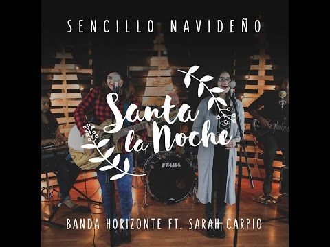 Banda Horizonte Feat Sarah Carpio Santa La Noche Youtube Banda Youtube Keep Calm Artwork