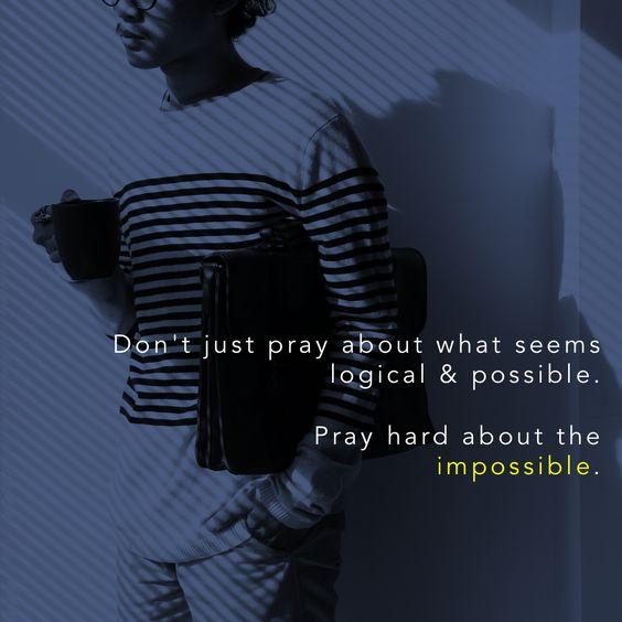 If you want to do big things, pray big prayers.