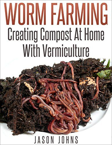 FREE TODAY      Worm Farming - Creating Compost At Home With Vermiculture: Learn To Create Compost From Kitchen Waste At Home (Inspiring Gardening Ideas Book 8) - Kindle edition by Jason Johns. Crafts, Hobbies & Home Kindle eBooks @ Amazon.com.