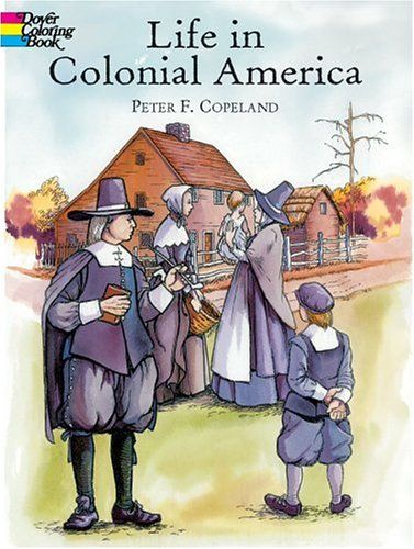 Life In Colonial America Dover History Coloring Book Peter F