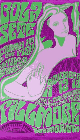 FILLMORE POSTER 1966..This is a very pretty poster with vibrating colors. It's also one of the long Wes Wilson ones, of which he did several.  This is November 1966, and the atmosphere in San Francisco, and the Haight in particular, was electric. What was also nice about it was that the media hadn't yet discovered what was going on (that didn't happen til the summer of '67). When they did, it brought people from all over who just wanted to plug in and be hip, and weren't part of the culture…