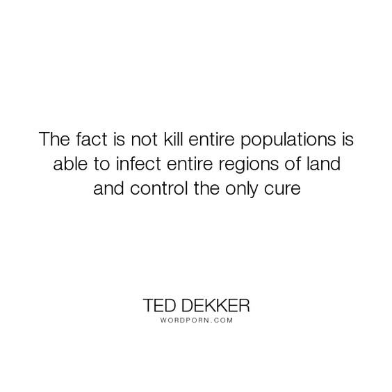 """Ted Dekker - """"The fact is not kill entire populations is able to infect entire regions of land..."""". truth, inspiration, 2-worlds, epopeya"""
