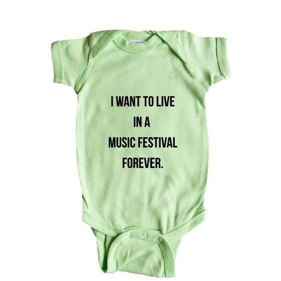 I Want To Live In A Music Festival Forever Dancing EDM Raving Rave Dance Party Partying Parties Clubs Clubbing SGAL7 Baby Onesie / Tee