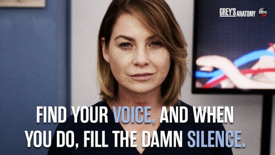 """""""Find your voice, and when you do, fill the damn silence."""" Meredith Grey, Grey's Anatomy quotes"""