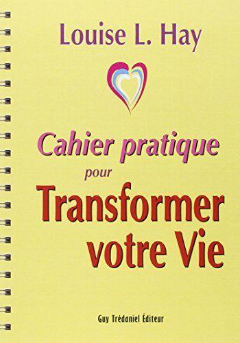 Cahier pratique pour Transformer votre vie de Louise L. Hay…