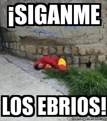 #meme #humor #ChapulínColorado #ebrios #drunk