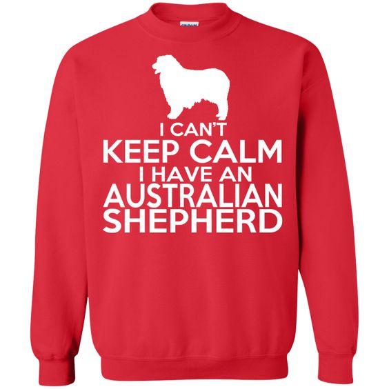 I Cant Keep Calm I Have An Australian Shepherd Sweatshirts